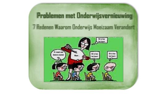 Problemen met Onderwijsvernieuwing – 7 Redenen Waarom Onderwijs Moeizaam Verandert