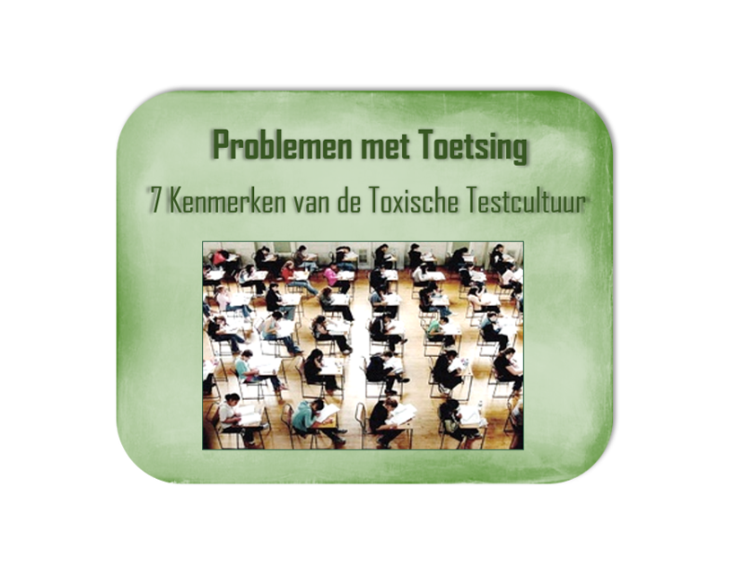 Problemen van Toetsing in het onderwijs – 7 Kenmerken van De Toxische Testcultuur
