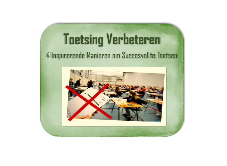 Toetsing Verbeteren in het Onderwijs – 4 Inspirerende Manieren om te Toetsen zonder Toxische Testcultuur