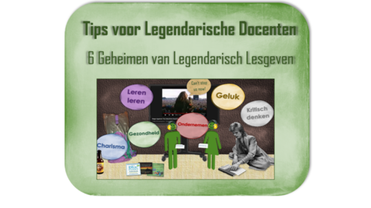 Tips voor Legendarische Docenten – 6 Geheimen van Legendarisch Lesgeven